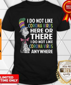 Dr Seuss I Do Not Like Corona Virus Here Or There I Do Not Like Coronavirus Anywhere Shirt