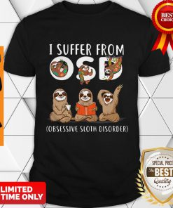 I Suffer From OSD Obsessive Sloth Disorder Shirt