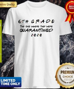 6th Grade The One Where They Were Quarantined Shirt