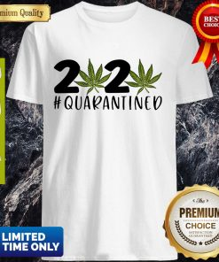 Cannabis Weed 2020 #Quarantined Shirt