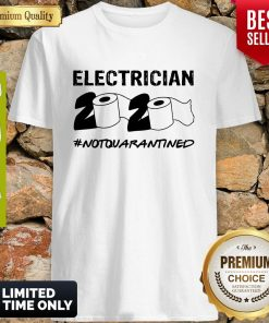 Nice Electrician 2020 Not Quarantined Coronavirus Shirt