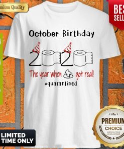 October Birthday 2020 The Year When Shit Got Real Quarantined Coronavirus Shirt