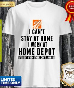I Can't Stay At Home I Work At Home Depot Shirt