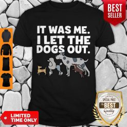 It Was Me I Let The Dogs Out Shirt