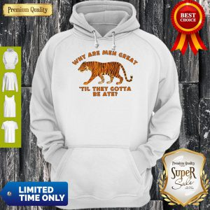 Why Are Men Great Til They Gotta Be Ate Hoodie