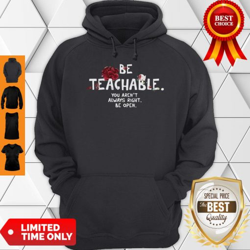 Be Teachable You Aren't Always Right Be Open Hoodie
