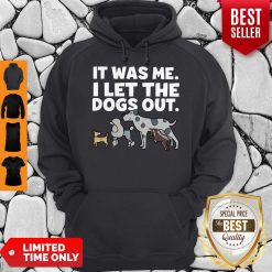 It Was Me I Let The Dogs Out Hoodie