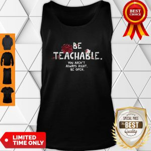 Be Teachable You Aren't Always Right Be Open Tank Top