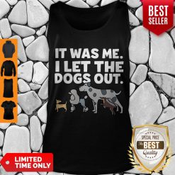 It Was Me I Let The Dogs Out Tank Top