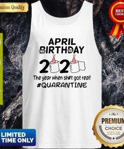 Official The Year When Got Real Quarantine April Birthday Toilet Paper Tank Top