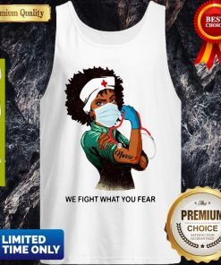 Strong Nurse We Fight What You Fear Tank Top