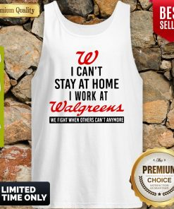 I Can't Stay At Home I Work At Walgreens We Fight Coronavirus Tank Top