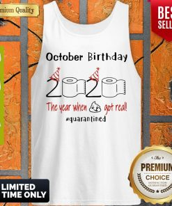 October Birthday 2020 The Year When Shit Got Real Quarantined Coronavirus Tank Top