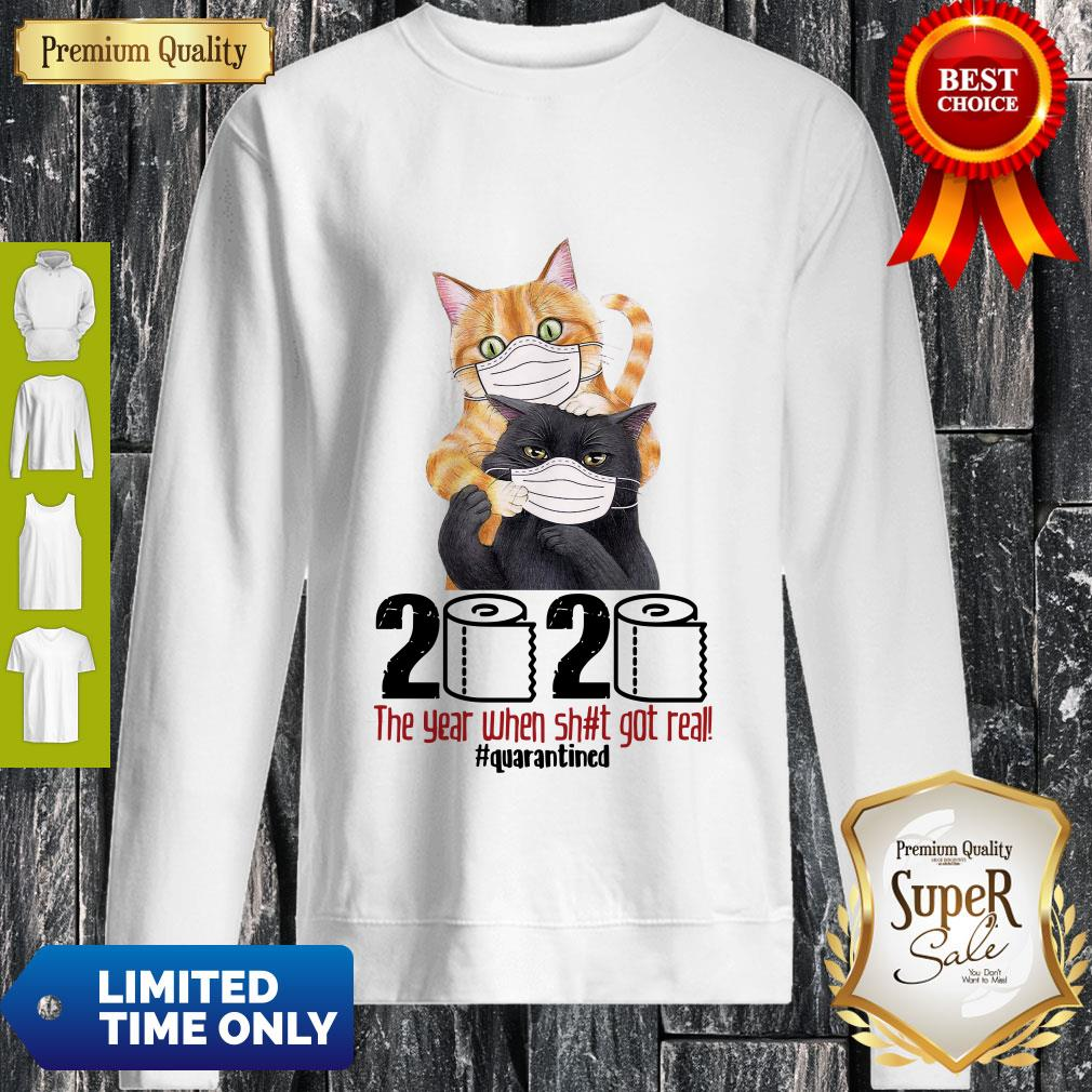 Cats 2020 The Year When Shit Got Real Quarantined Sweatshirt