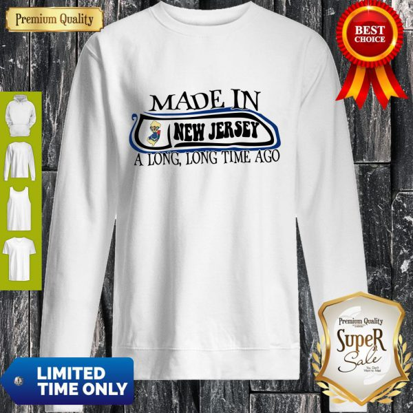 Made In New Jersey A Long, Long Time Ago Sweatshirt