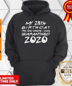 My 28th Birthday The One Where I Was Quarantined 2020 Covid-19 Hoodie