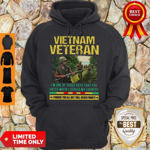 Hot Vietnam Veteran I'm One Of Those Guys That You Hated When I Server My Country Shirt Hoodie