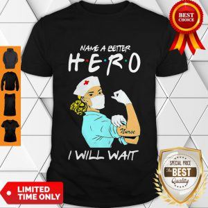 Strong Nurse Name A Better Hero I Will Wait Covid-19 Shirt