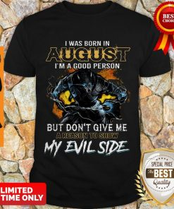 Good Wolves I Was Born In August I'm A Good Person But Don't Give Me Shirt