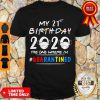 Hot My 21st Birthday 2020 The One Where I'm Quarantined Covid-19 Autism Shirt