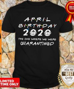 Official April Birthday 2020 The One Where We Were Quaranined Covid-19 Shirt