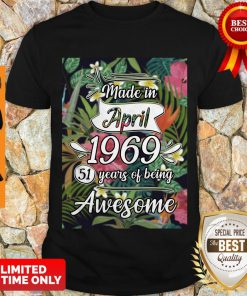 Top Made In April 1969 51 Years Of Being Awesome Flowers Shirt