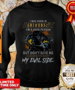 Good Wolves I Was Born In August I'm A Good Person But Don't Give Me Sweatshirt