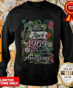 Top Made In April 1969 51 Years Of Being Awesome Flowers Sweatshirt