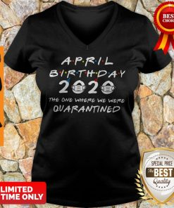 Official April Birthday 2020 The One Where We Were Quaranined Covid-19 V-neck