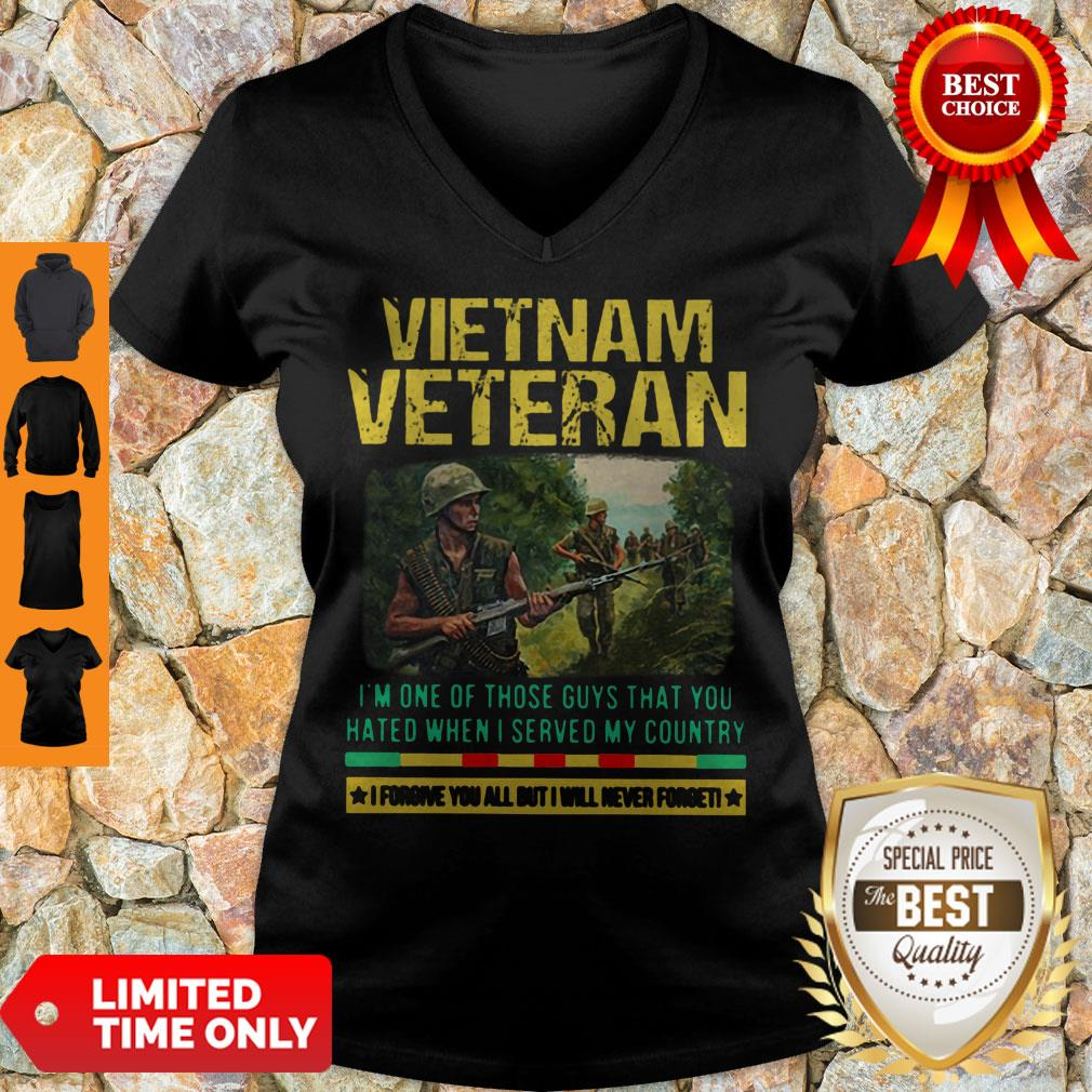 Hot Vietnam Veteran I'm One Of Those Guys That You Hated When I Server My Country Shirt V-neck