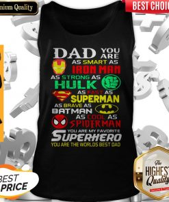 Dad You Are As Smart As Iron Man As Strong Hulk As Fast As Superman As Brave As Batman As Cool As Spiderman You Are My Favorite Superhero Tank Top