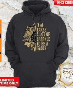 Funny Leopard Sunflower It Takes A Lot Of Sparkle To Be A Teacher hoodie