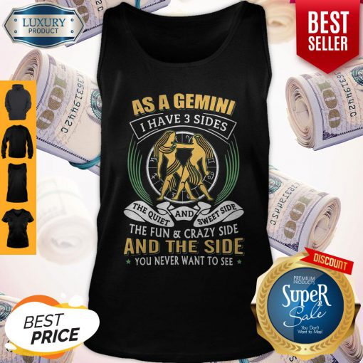 Nice As a Gemini have 3 sides the quiet and sweet side the fun and crazy side Tank Top