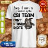 Nice Hot Cow Yes i am a member of the csi team can't stand idiots shirt