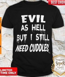Top Evil As Hell But I Still Need Collection Shirt