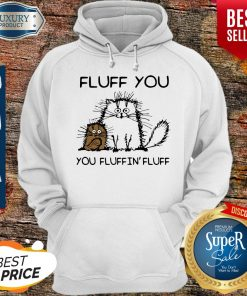 Top Fluff You You Fluffin'fluff Funny Cats hoodie