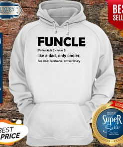 Top Funcle like a dad only cooler see also handsome extraordinary hoodie