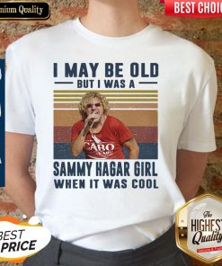 Top I May Be Old But I Was A Sammy Hagar Girl When It Was Cool Vintage shirt