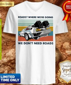 Top Roads where we're going we don't need roads vintage V-neck
