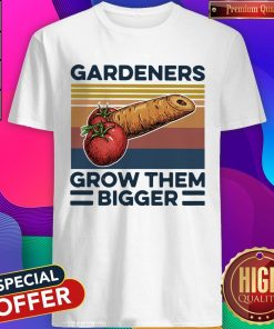 Nice Gardeners Grow Them Bigger Vintage Shirt