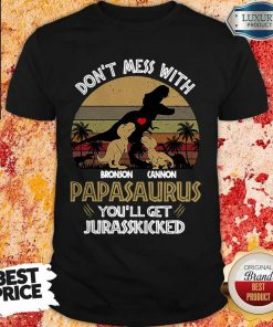 Official Don't Mess With Bronson Cannon Papasaurus You'll Get Jurasskicked Vintage Shirt