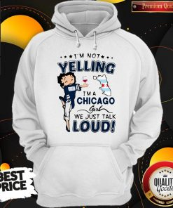 Top I'm Not Yelling I'm A Chicago Girl We Just Talk Loud Hoodie