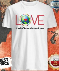 Top Love Together World Is What The World Need Now Shirt