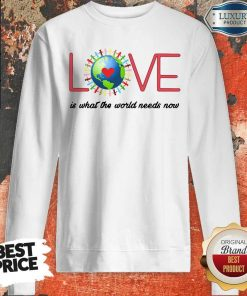 Top Love Together World Is What The World Need Now Sweatshirt
