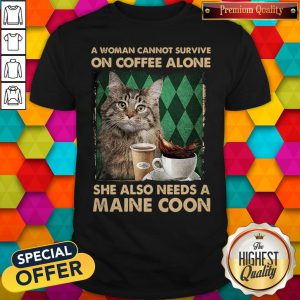 Awesome A Woman Cannot Survive On Coffee Alone She Also Needs A Maine Coon Halloween Shirt