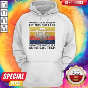 Move Over Girls Let This Old Lady Show You How To Be A Surgical Tech Vintage Hoodie