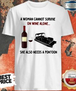 Official A Woman Cannot Survive On Wine Alone She Also Needs A Pontoon Shirt