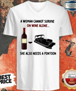 Official A Woman Cannot Survive On Wine Alone She Also Needs A Pontoon V-neck