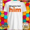 Official Anyone But Him Shirt