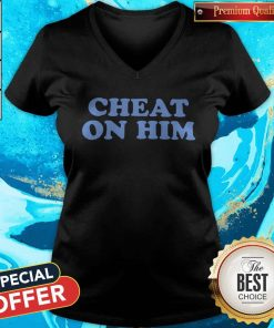 Official Cheat On Him V-neck